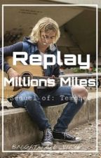 Replay: Millions Miles / R.L  by NiGhTmArE_WhItE