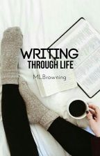 Writing through Life (#theWatty's 2016) by MLBrowning