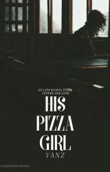 His Pizza Girl ✔ {#2} by colloidal
