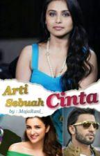 ARTI SEBUAH CINTA by MajaRani_