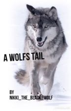 A Wolfs Tail (COMPLETE) by Nikki_the_black_wolf