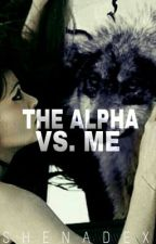 The Alpha Vs. Me by Shenadex
