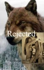 Rejected (A Werewolf Story) *on hold* by Niallhoran1993xx