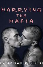 Marrying The Mafia. (MxM) by -SicklySweet-