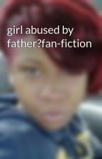 girl abused by father?fan-fiction by BadAxxNira