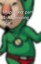 Mapmaker part 1: A Dimming Star by Tingle