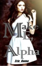 Make Me, Alpha by Erin_Rauna
