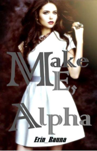 Make Me, Alpha