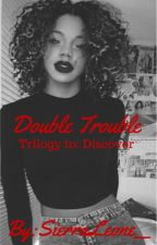 Double Trouble (BOOK 3) by SierraLeone__