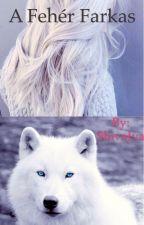 A fehér Farkas #Befejezett# by ShivaIva