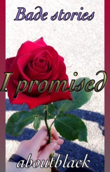 I Promised~Bade