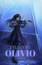 Tylko ty, Olivio by xKreonax