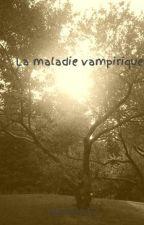 La maladie vampirique by cloclo2612