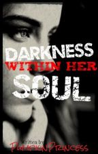 Darkness Within Her Soul by _PumpkinPrincess_