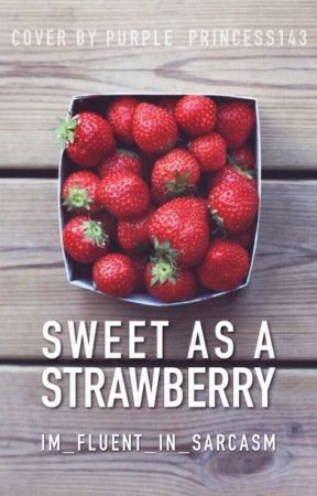 Sweet as a Strawberry by im_fluent_in_sarcasm