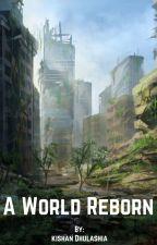 A World Reborn by kishan_1020