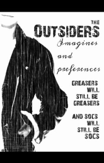 The Outsiders Imagines and Preferences - *shrug* - Wattpad