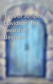 Tales of Juniper Davidson: The Sword of Biremes by Unbreakable-Spirit