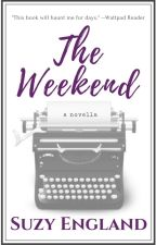 The Weekend: A Novella (COMPLETE) #wattys2016 #romance #novella by SuzyEngland