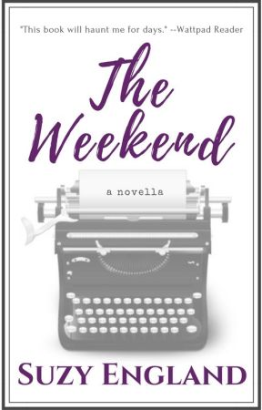 The Weekend: A Novella (COMPLETE) #wattys2016 #romance #novella by SuzyEngland