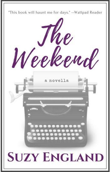 The Weekend: A Novella (Complete) #wattys2016 #romance #novella