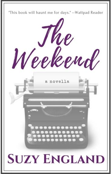 The Weekend #wattys2016 #romance #novella by SuzyEngland