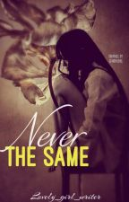 Never The Same ✔️[Completed] by LOVELY_GIRL_WRITER