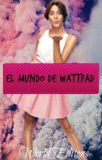 El mundo de Wattpad ||W.E|| by WorldEditions