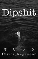 Dipshit [Len x Oliver Fanfiction] by Oliver_Kagamine