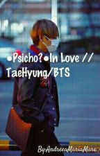●Psicho?● In Love // TaeHyung/BTS by AndreeaMariaMare