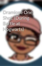 Dramione One Shot. (During Battle at Hogwarts) by wamber59