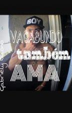 VAGABUNDO TAMBÉM AMA by GabrielyBuono