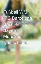 Fußball WM  (FC Barcelona, Brasilien,FC Bayern München, Deutschland  by JessiMond1