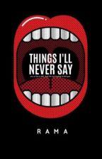 Things I'll never say  by ramalalah