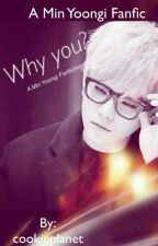 Why you? (BTS Min Yoongi Fanfic)  by WintersMoonZz