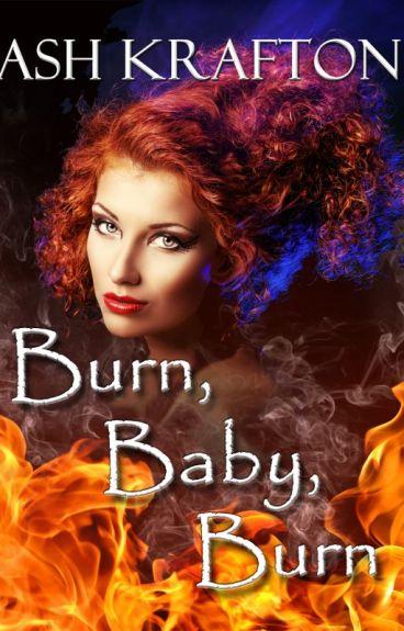 Burn, Baby, Burn by AshKrafton