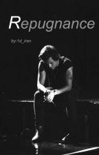 Repugnance(Harry Styles+18) by 1d_iran