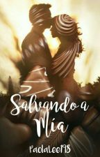 Salvando A Mia [#Wattys2016] by PaolaLee198