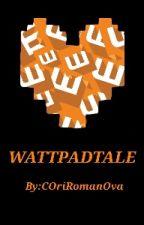 WATTPADTALE  by HaruTheShinigami