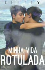 Minha Vida Rotulada -Verão- ( Romance Gay) by ViciadaOnline22