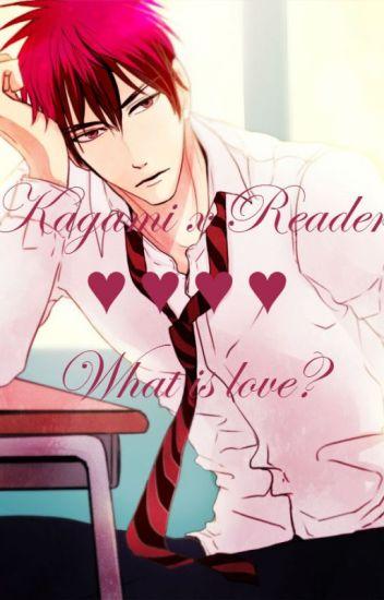 Kagami x Reader: What is love? [UNDER HEAVY EDITING!!!]