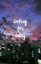 looking for lukey // muke by cliffordslips