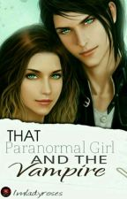 That Paranormal Girl And The Vampire by maryrie_rose