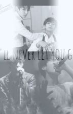 I'll never let you go(Vkook/TaeKook) by KimTaeHyungV95V