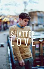 Shatter Love [FP Sequel] by AKindMind628