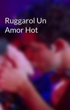 Ruggarol Un Amor Hot by Soyluna_lutteo_f