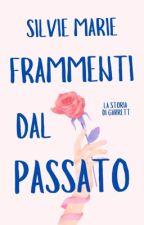 Frammenti Dal Passato (#Wattys2017) by Silvie_Marie