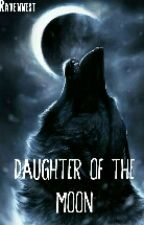 Daughter of the Moon by Ravennest