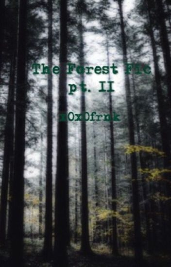The Forest Fic pt. II (COMPLETED)