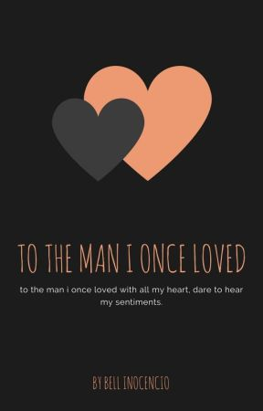 To The Man I Once Loved by Bell_Inocencio